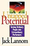 img - for By Jack Lannom Untapped Potential: Turning Ordinary People into Extraordinary Performers (First Edition) [Paperback] book / textbook / text book