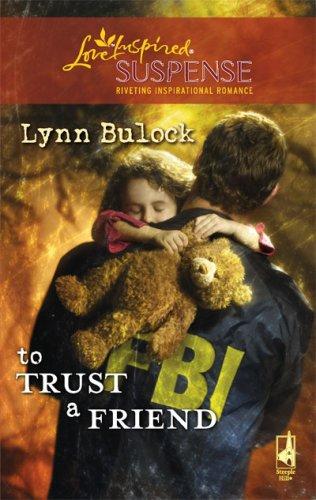 To Trust a Friend (Trust Series, Book 2) (Steeple Hill Love Inspired Suspense #108), LYNN BULOCK