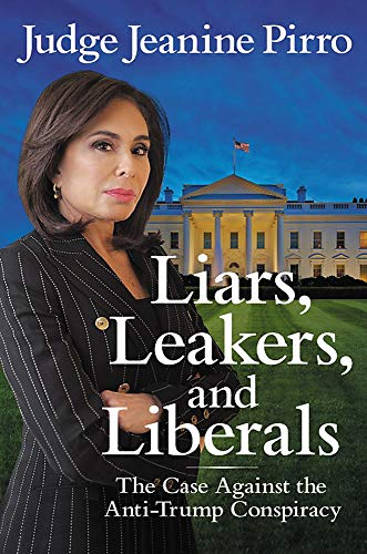 Liars, Leakers, and Liberals The Case Against the Anti-Trump Conspiracy [Pirro, Jeanine] (Tapa Blanda)