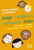 img - for Juegos de resiliencia/ Resilience Games: Para trabajar con ninos adolescentes y futuros docentes/ To Work with Children, Teens and Future Teachers ... Games and Dynamics) (Spanish Edition) book / textbook / text book