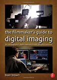 The Filmmakers Guide to Digital Imaging: for Cinematographers, Digital Imaging Technicians, and Camera Assistants