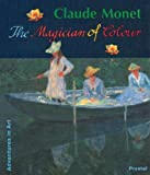 Claude Monet: The Magician of Colour : Adventure in Art (Adventures in Art Series)