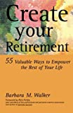 Create Your Retirement: 55 Ways to Empower the Rest of Your Life (1553698142) by Walker, Barbara M.