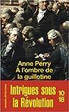echange, troc Anne Perry - A l'ombre de la guillotine