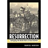 Resurrection: Salvaging the Battle Fleet at Pearl Harbor ~ Daniel Madsen