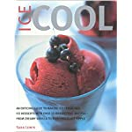 Ice Cool: An Enticing Guide to Making Ice Cream and Ice Desserts with Over 55 Irresistible Recipes--From Creamy Vanilla to Rich Chocolate Ripple book cover