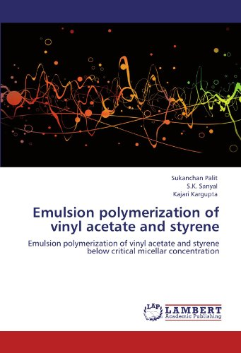 Emulsion polymerization of vinyl acetate and styrene: Emulsion polymerization of vinyl acetate and styrene below critical micellar concentration PDF