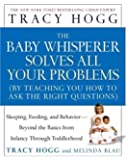The Baby Whisperer Solves All Your Problems (by Teaching You How to Ask the Right Questions): Sleeping, Feeding, and Behavior--Beyond the Basics from Infancy Through Toddlerhood