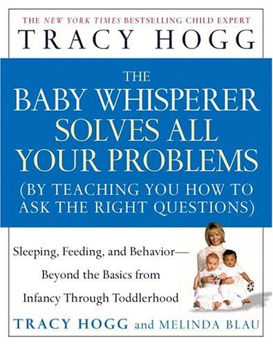 The Baby Whisperer Solves All Your Problems (By Teaching You How To Ask The Right Questions): Sleeping, Feeding, And Behavior--Beyond The Basics From Infancy Through Toddlerhood front-50789