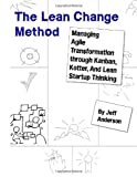 img - for The Lean Change Method: Managing Agile Organizational Transformation Using Kanban, Kotter, and Lean Startup Thinking book / textbook / text book