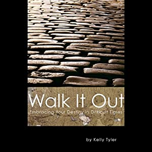 Walk It Out: Embracing Your Destiny in Difficult Times | [Kelly Tyler]