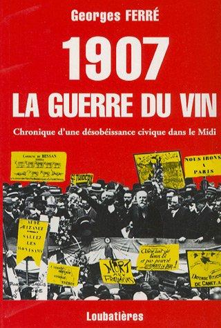 1907, la guerre du vin : chronique d'une désobéissance civique dans le Midi