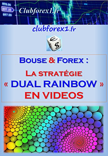 Trading Bourse & Forex - la stratégie Dual Rainbow (en VIDEOS) (Clubforex1 t. 18)
