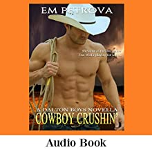 Cowboy Crushin': The Dalton Boys, Book 3 Audiobook by Em Petrova Narrated by J. R. Lowe