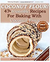 Coconut Flour! 47+ Irresistible Recipes for Baking with Coconut Flour: Perfect for Gluten Free, Celiac and Paleo Diets [2013 Edition] by CreateSpace Independent Publishing Platform