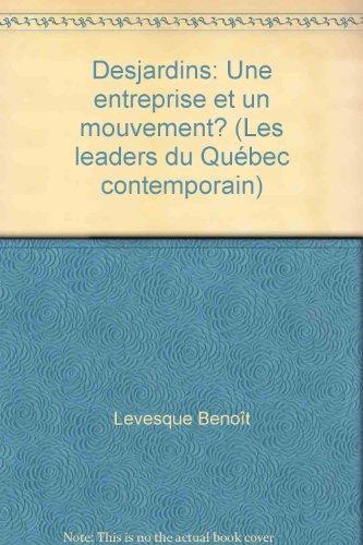Desjardins: Une entreprise et un mouvement? (Les leaders du Quebec contemporain) (French Edition)