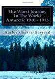 The Worst Journey In The World Antarctic 1910 - 1913: Volume II (1466478101) by Cherry-Garrard, Apsley
