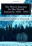 The Worst Journey In The World Antarctic 1910 - 1913: Volume II (1466478101) by Cherry-Garrard, Apsley