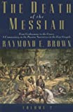 The Death of the Messiah, From Gethsemane to the Grave, Volume 2: A Commentary on the Passion Narrat (030014010X) by Raymond E. Brown