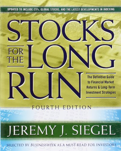 Jeremy J. Siegel - Stocks for the Long Run: The Definitive Guide to Financial Market Returns & Long Term Investment Strategies, 4th Edition