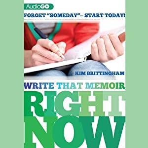 Write That Memoir Right Now: Forget