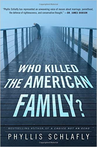 Who Killed the American Family? written by Phyllis Schlafly