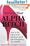 Taming Your Alpha Bitch: How to Be Fi...