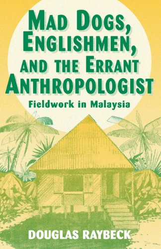mad dogs englishmen and the errant Find great deals for mad dogs, englishmen, and the errant anthropologist : fieldwork in malaysia by douglas raybeck (1996, paperback) shop with confidence on ebay.