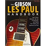 The gibson les paul handbook: how to buy, maintain, set up, troubleshoot, and modify your gibson and epiphone...