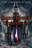 Bev Vincent The Dark Tower Companion: A Guide to Stephen King's Epic Fantasy