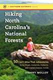 Hiking North Carolinas National Forests: 50 Cant-Miss Trail Adventures in the Pisgah, Nantahala, Uwharrie, and Croatan National Forests (Southern Gateways Guides)