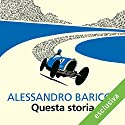 Questa storia Audiobook by Alessandro Baricco Narrated by Riccardo Bocci