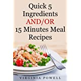 Quick 5 Ingredients  AND/OR  15 Minutes Meal Recipes ~ Virginia Powell
