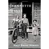 Half Broke Horses: A True-Life Novel ~ Jeannette Walls