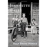 Half Broke Horses: A True-Life Novelby Jeannette Walls