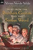 Tales from the Brothers Grimm and the Sisters Weird (Magic Carpet Books) (015205572X) by Vande Velde, Vivian