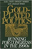 img - for Gold-Plated Politics: Running for Congress in the 1990s book / textbook / text book