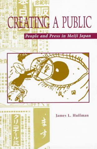 Creating a Public: People and Press in Meiji Japan