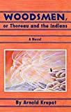 Woodsmen: Or, Thoreau and the Indians; A Novel (American Indian Literature & Critical Studies) (080612671X) by Arnold Krupat