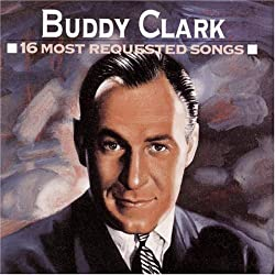 Buddy Clark - 16 Most Requested Songs