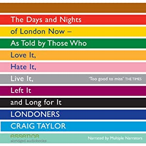 Londoners: The Days and Nights of London Now - As Told by Those Who Love It, Hate It, Live It, Left It, and Long for It | [Craig Taylor]