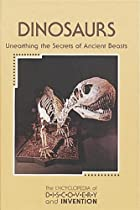 The Encyclopedia of Discovery and Invention - Dinosaurs: Unearthing the Secrets of Ancient Beasts