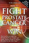 How to Fight Prostate Cancer and Win:...