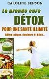 La grande cure d�tox. Adieu fatigue, douleurs et kilos. 11 cl�s pour une sant� au top. (Sant� naturelle)