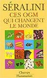 echange, troc Gilles-Eric Seralini - Ces OGM qui changent le monde