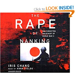 the rape of nanking the forgotten I know nothing beyond that until iris chang's book, the rape of nanking: the forgotten holocaust of world war ii, became a best-seller in the years following its publication in 1997 it changed all that.