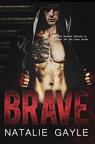 The hardest demons to defeat are the ones inside.  Brave: A Contemporary MMA Romance by Natalie Gayle