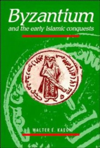 Byzantium and the Early Islamic Conquests, WALTER E. KAEGI