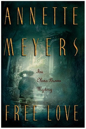 Free Love (Olivia Brown Mysteries), Annette Meyers