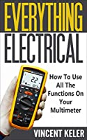 Everything Electrical: How To Use All The Functions On Your Multimeter
